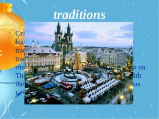traditions Czech Christmas traditions have a long history and the Czech peopl