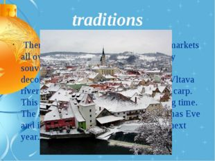 traditions There are a lot of Christmas fairs and markets all over the countr