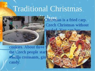 Traditional Christmas dishes A traditional dish in Christmas is a fried carp.