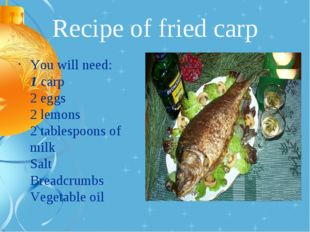 Recipe of fried carp You will need: 1 carp 2 eggs 2 lemons 2 tablespoons of m