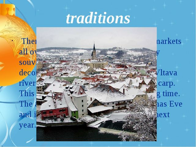 traditions There are a lot of Christmas fairs and markets all over the countr...