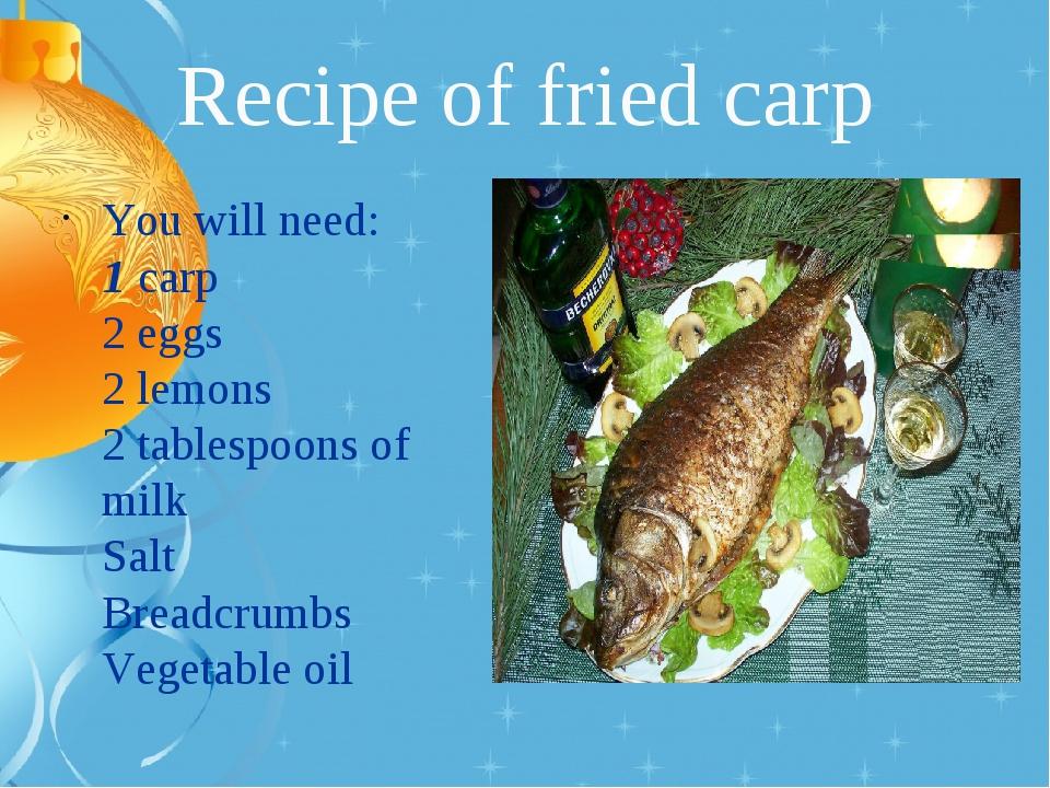 Recipe of fried carp You will need: 1 carp 2 eggs 2 lemons 2 tablespoons of m...