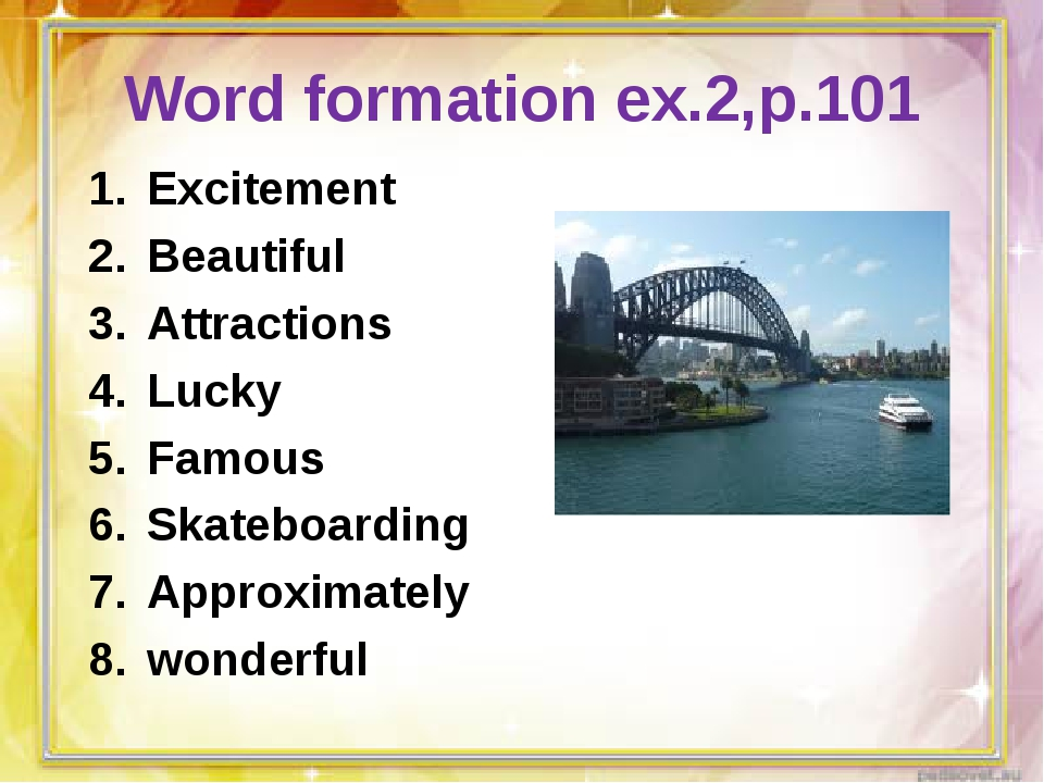 Word formation ex.2,p.101 Excitement Beautiful Attractions Lucky Famous Skate...