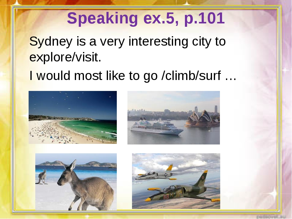 Speaking ex.5, p.101 Sydney is a very interesting city to explore/visit. I wo...