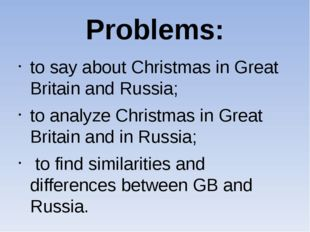 Problems: to say about Christmas in Great Britain and Russia; to analyze Chri