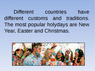 Different countries have different customs and traditions. The most popular