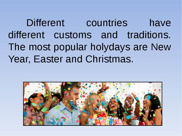 Different countries have different customs and traditions. The most popular...