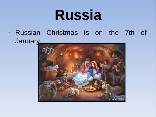 Russia Russian Christmas is on the 7th of January.