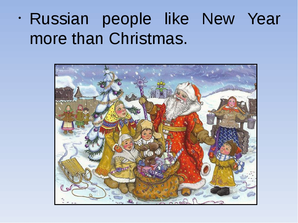 Russian people like New Year more than Christmas.