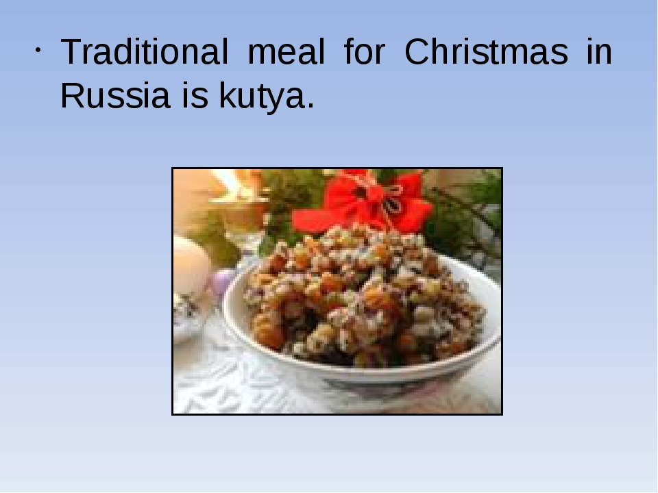 Traditional meal for Christmas in Russia is kutya.
