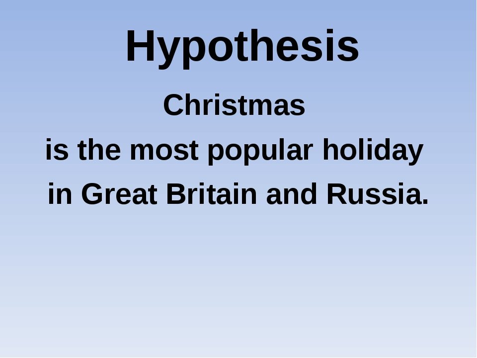 Hypothesis Christmas is the most popular holiday in Great Britain and Russia.