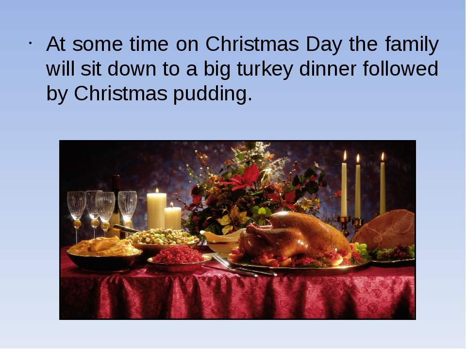 At some time on Christmas Day the family will sit down to a big turkey dinner...