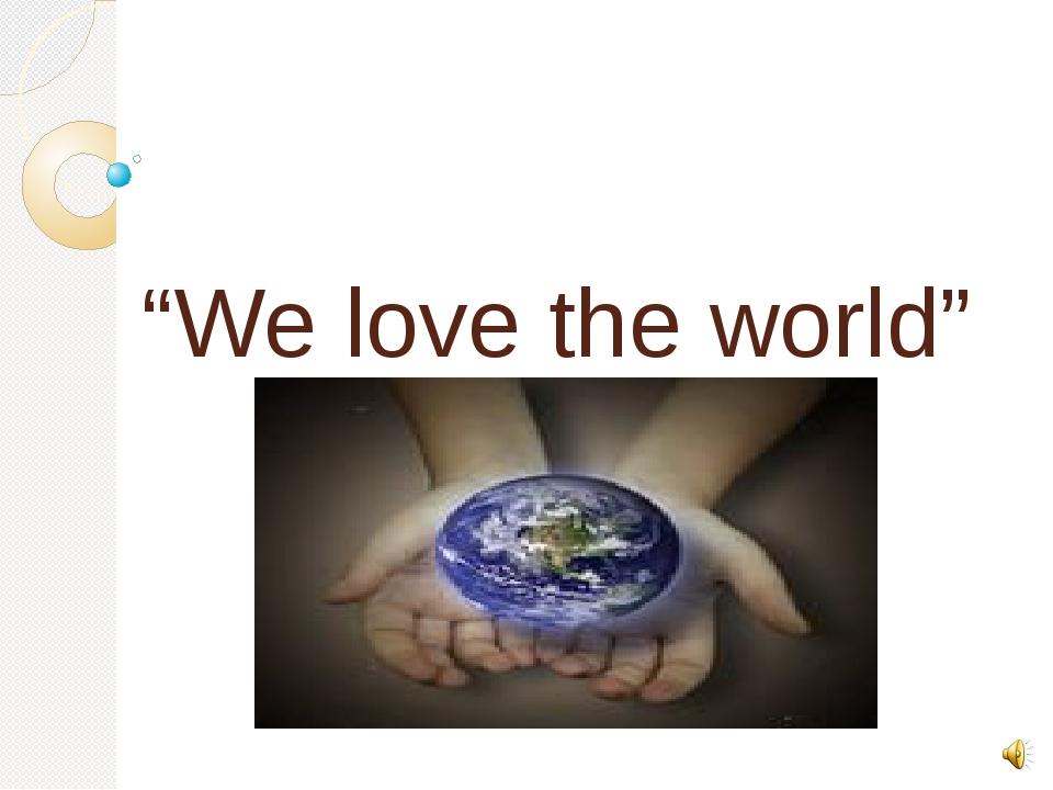"""We love the world"""