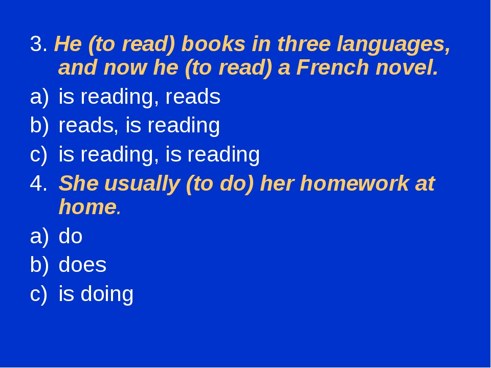 3. He (to read) books in three languages, and now he (to read) a French novel...