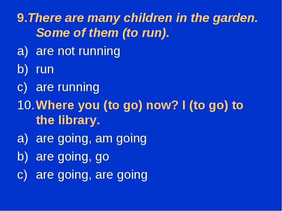 9.There are many children in the garden. Some of them (to run). are not runni...