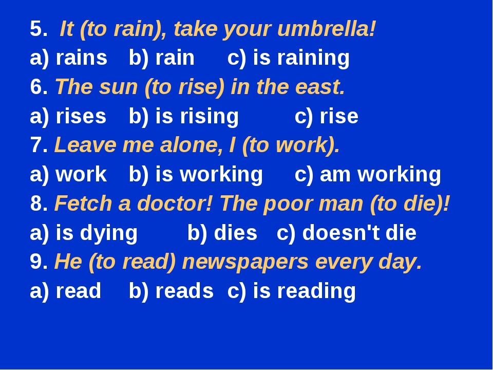 5. It (to rain), take your umbrella! a) rains	b) rain	c) is raining 6. The su...