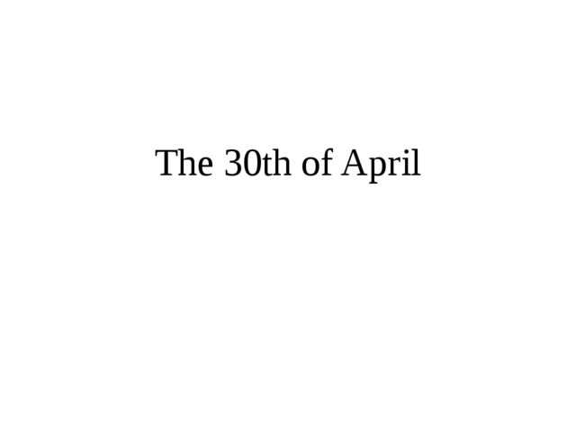 The 30th of April