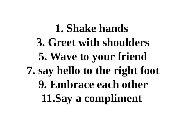 1. Shake hands 3. Greet with shoulders 5. Wave to your friend 7. say hello t...