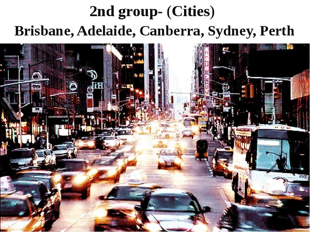 2nd group- (Cities) Brisbane, Adelaide, Canberra, Sydney, Perth