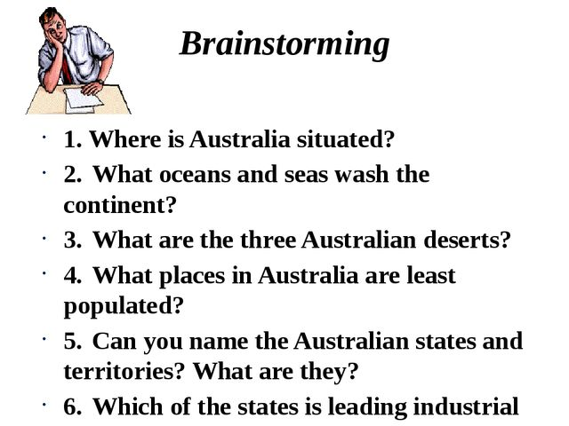 Brainstorming 1. Where is Australia situated? 2.What oceans and seas wash th...