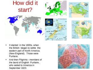 How did it start? It started in the 1600s, when the British began to settle t