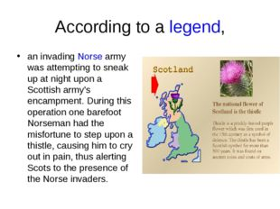 According to alegend, an invadingNorsearmy was attempting to sneak up at n