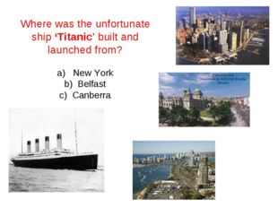 Where was the unfortunate ship 'Titanic' built and launched from? a) New York