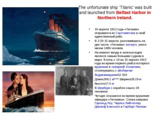 The unfortunate ship 'Titanic' was built and launched from Belfast Harbor in