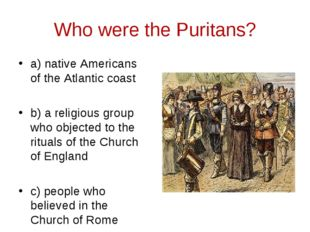 Who were the Puritans? a) native Americans of the Atlantic coast b) a religio