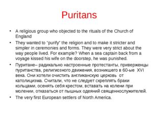 Puritans A religious group who objected to the rituals of the Church of Engla