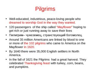 Pilgrims Well-educated, industrious, peace-loving people who dreamed to worsh