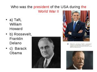 Who was the president of the USA during the World War II a) Taft, William How