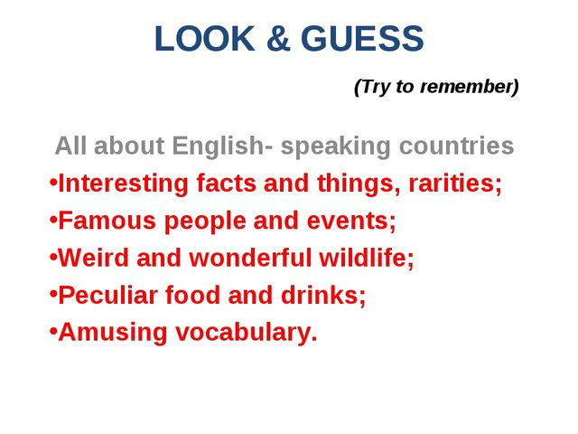 LOOK & GUESS (Try to remember) All about English- speaking countries Interest...