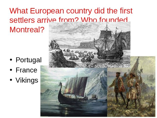 What European country did the first settlers arrive from? Who founded Montrea...