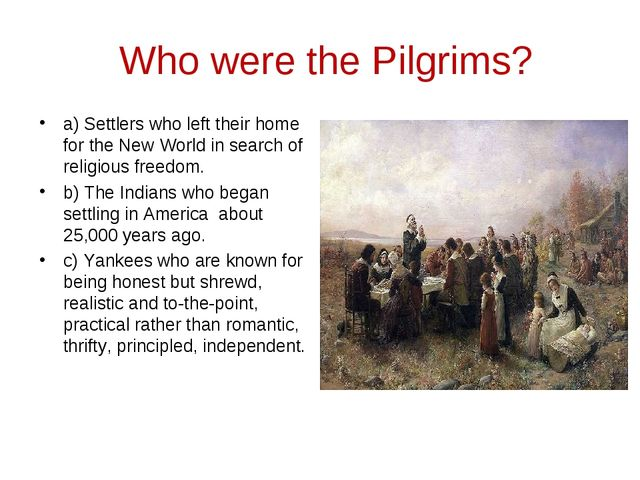 Who were the Pilgrims? a) Settlers who left their home for the New World in s...