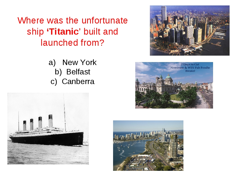 Where was the unfortunate ship 'Titanic' built and launched from? a) New York...