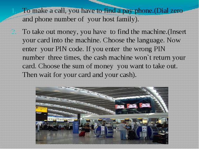 To make a call, you have to find a pay phone.(Dial zero and phone number of y...