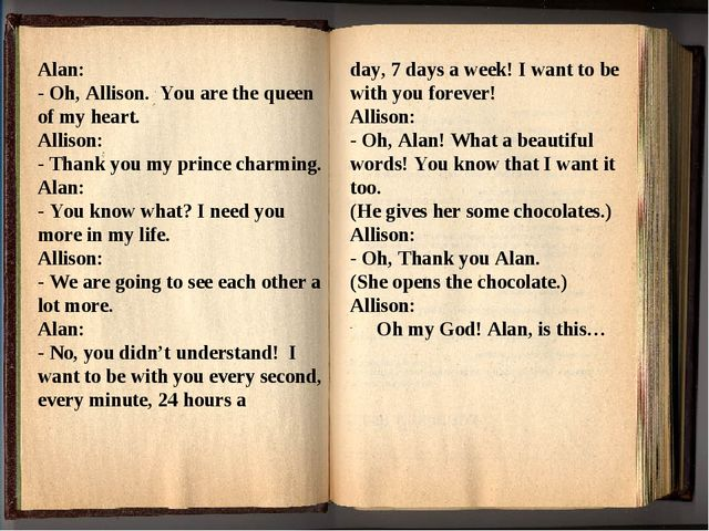 Alan: - Oh, Allison. You are the queen of my heart. Allison: - Thank you my p...