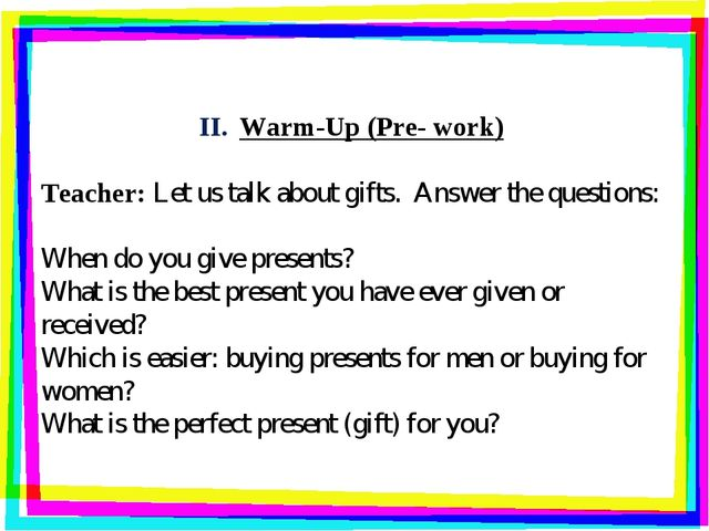 Warm-Up (Pre- work) Teacher: Let us talk about gifts. Answer the questions: W...