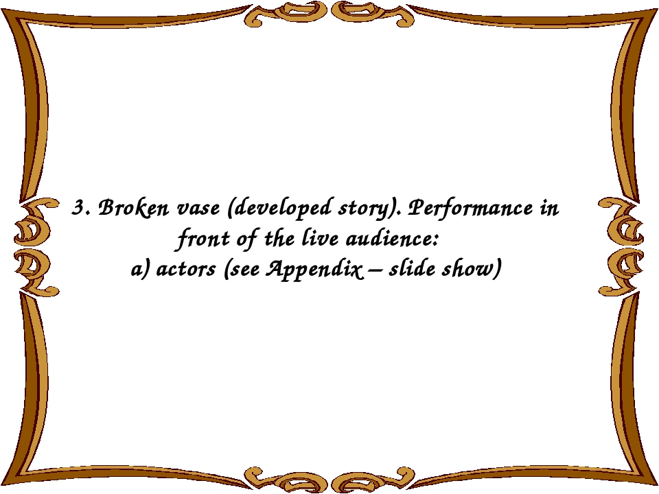 3. Broken vase (developed story). Performance in front of the live audience:...
