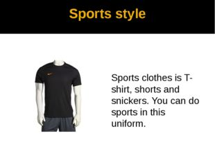Sports style Sports clothes is T-shirt, shorts and snickers. You can do sport