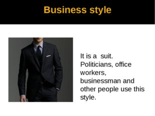 Business style It is а suit. Politicians, office workers, businessman and oth