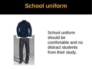 School uniform School uniform should be comfortable and no distract students