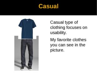 Casual Casual type of clothing focuses on usability. My favorite clothes you