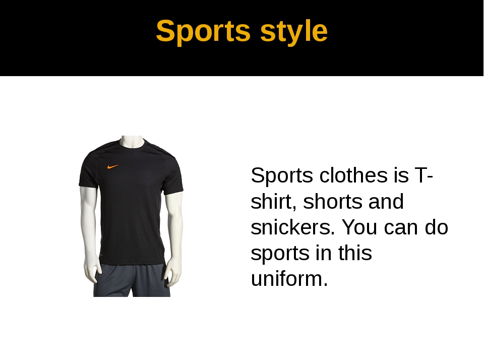 Sports style Sports clothes is T-shirt, shorts and snickers. You can do sport...