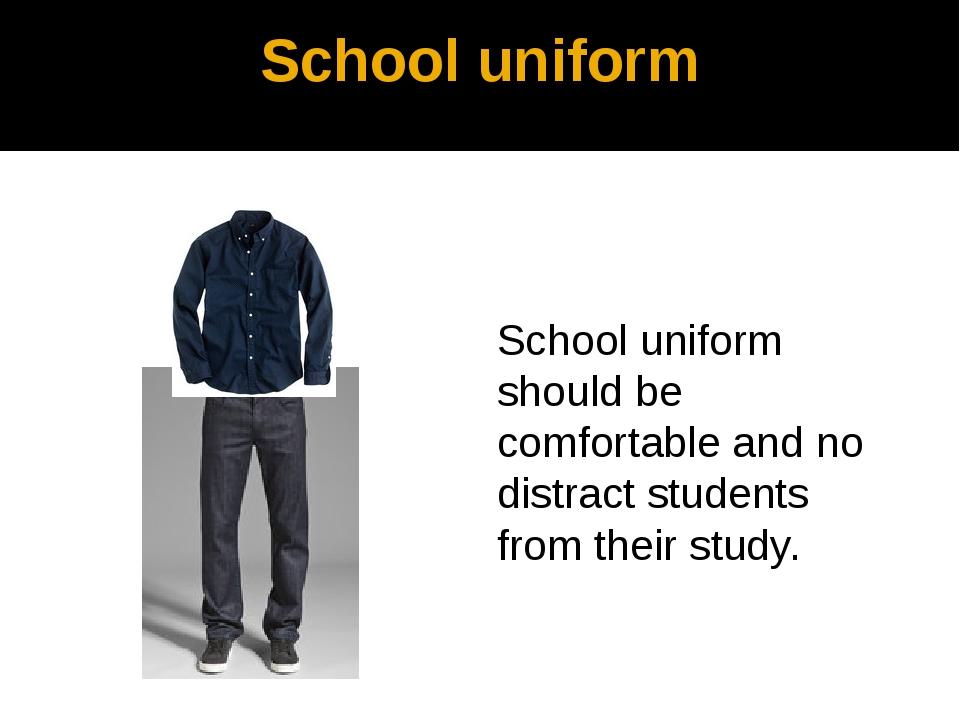 School uniform School uniform should be comfortable and no distract students...