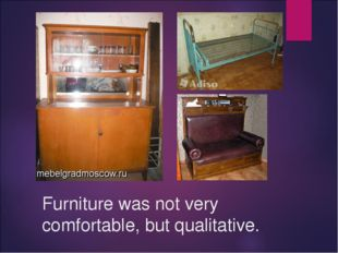 Furniture was not very comfortable, but qualitative.