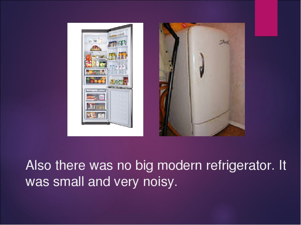 Also there was no big modern refrigerator. It was small and very noisy.