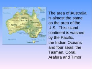 The area of ​​Australia is almost the same as the area of ​​the U.S.. This is