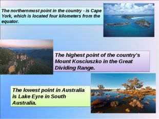 The northernmost point in the country - is Cape York, which is located four k